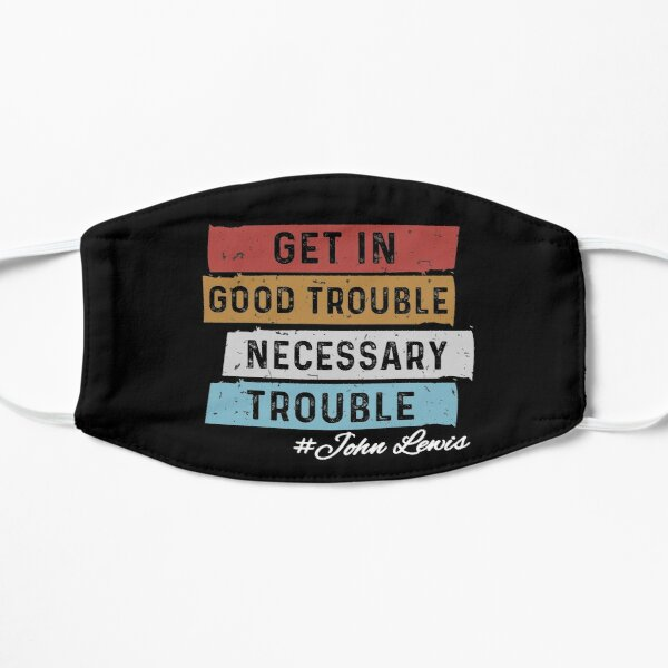 Good Trouble necessary trouble trendy shirt, equality USA John Lewis, available in facemask Flat Mask