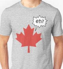 Funny Canadian eh T-Shirt Unisex T-Shirt