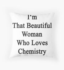 I'm That Beautiful Woman Who Loves Chemistry Throw Pillow
