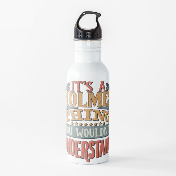 Holmes Family Name -  It's A Holmes Thing You Wouldn't Understand Water Bottle