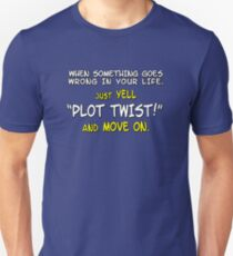 """When something goes wrong in your life, just yell """"PLOT TWIST!"""" and move on. T-Shirt"""