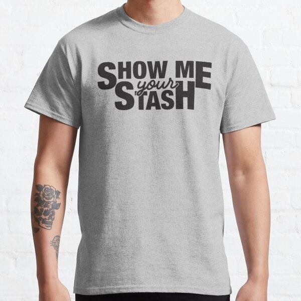 Show me your Stash Classic T-Shirt