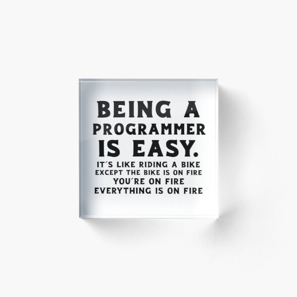 Being a Programmer is Easy - Black Acrylic Block