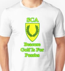Join SCA because Golf Is For Pussies  T-Shirt