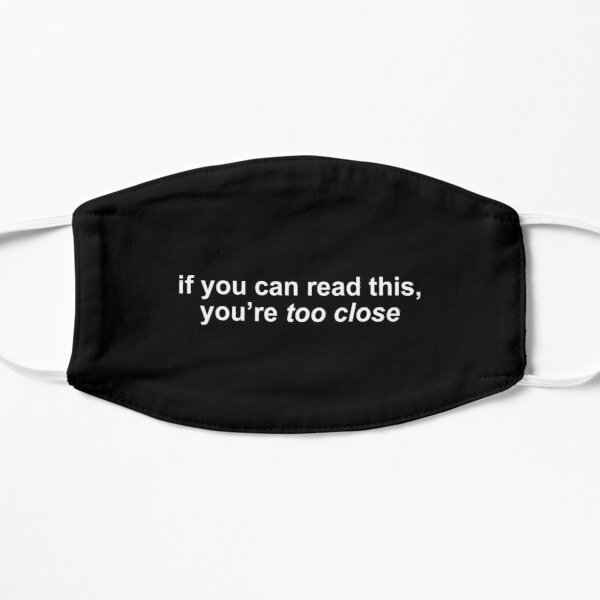 if you can read this, you're too close Mask