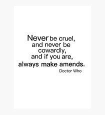 Never be Cruel Photographic Print