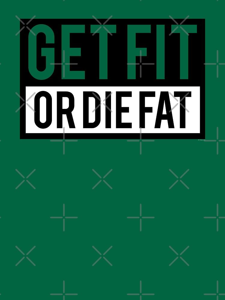 Get Fit or Die Fat by Fitbys