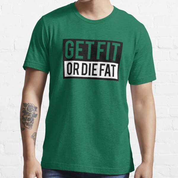 Get Fit or Die Fat Essential T-Shirt