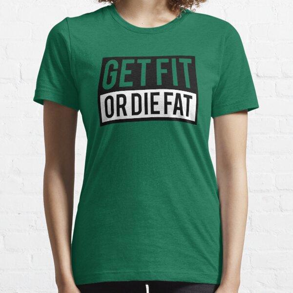 Get Fit or Die Fat Essential T-Shirt