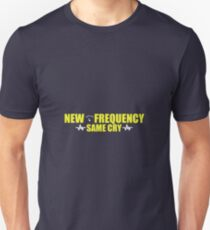 """""""New frequency, same cry."""" Unisex T-Shirt"""