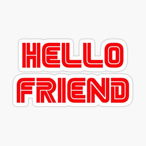 Hello, friend. Sticker