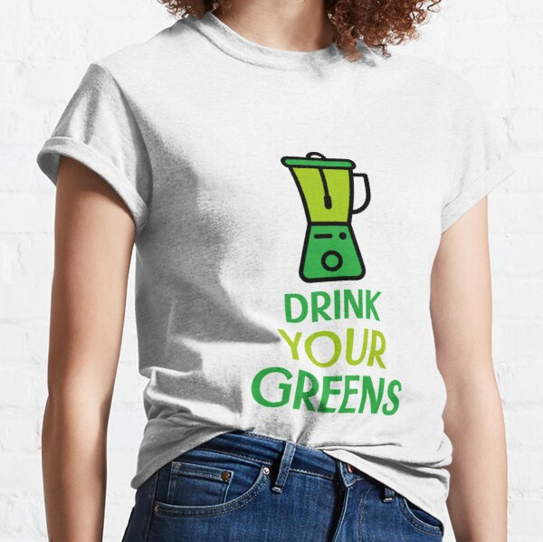 Drink Your Greens Classic T-Shirt