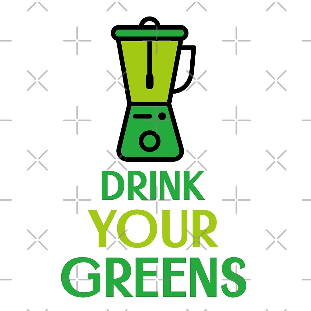 Drink Your Greens by Sweevy Swag
