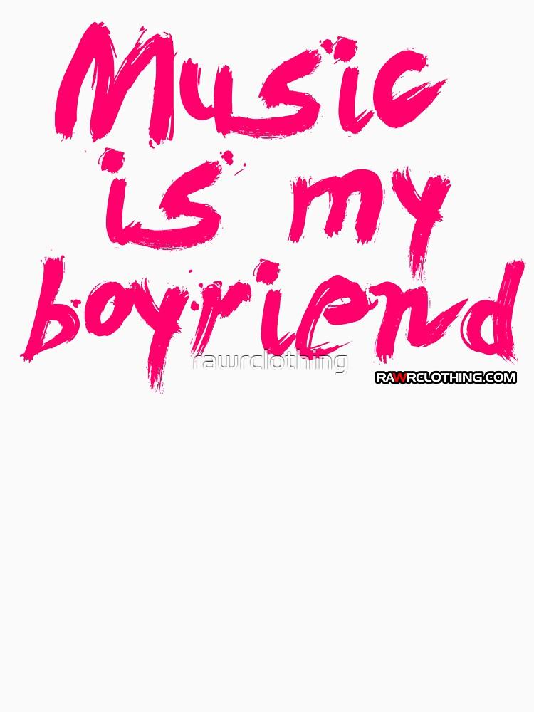 Music Is My Boyfriend by rawrclothing