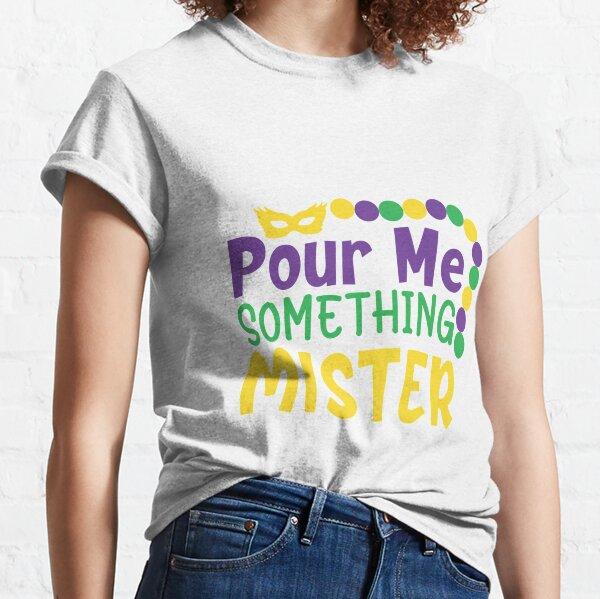 Pour Me Something Mister Mardi Gras Classic T-Shirt
