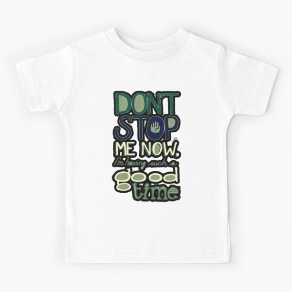 Don't stop me now Kids T-Shirt