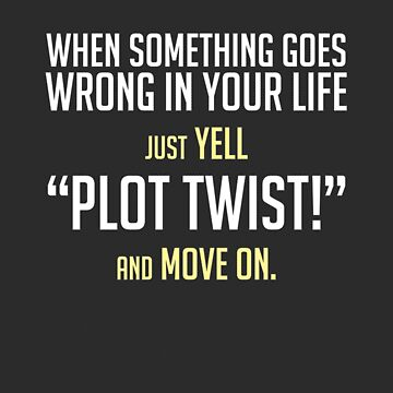 "Just yell ""Plot Twist!"" t-shirts & stickers (v1) by Zero Dean by zerodean"