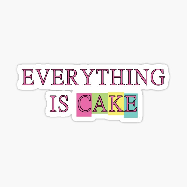 Everything is Cake Sticker