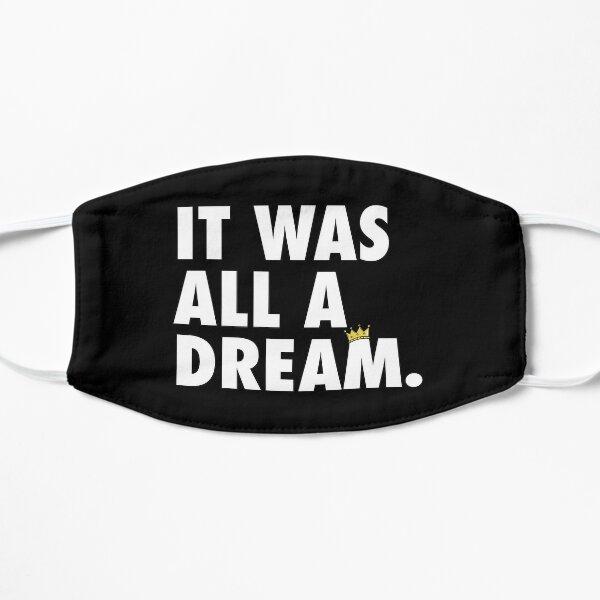 It Was All A Dream Flat Mask