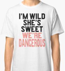 Im WIld She's Sweet We're Dangerous (1 of 2) Classic T-Shirt