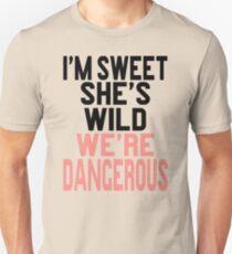 I'm Sweet She's Wild We're Dangerous (2 of 2) Unisex T-Shirt
