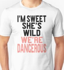 I'm Sweet She's Wild We're Dangerous (2 of 2) Unisex T-Shirt