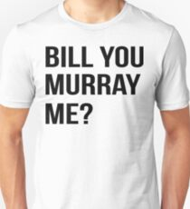 Bill You Murray Me ? Unisex T-Shirt