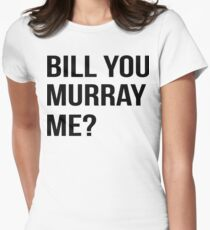 Bill You Murray Me ? Women's Fitted T-Shirt