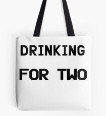 I'm Drinking For Two Tote Bag