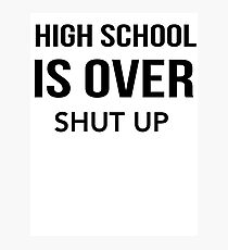 High School Is Over Shut Up Photographic Print