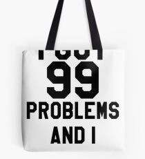I Got 99 Problems And I Am One Tote Bag