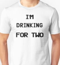 I'm Drinking For Two Unisex T-Shirt