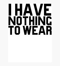 I Have Nothing To Wear Photographic Print