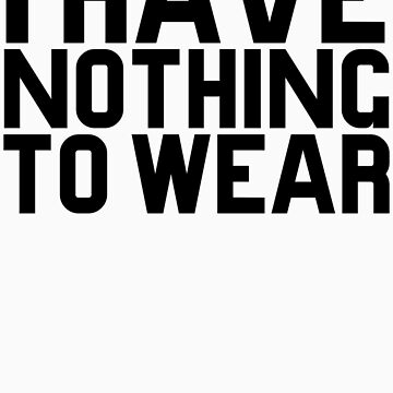 I Have Nothing To Wear by KatBDesigns