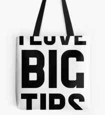 I Love Big Tips Tote Bag