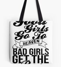 Good Girls Go To Heaven Bad Girls Get The Boy Tote Bag