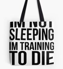 Im Not Sleeping Im Training To Die Tote Bag