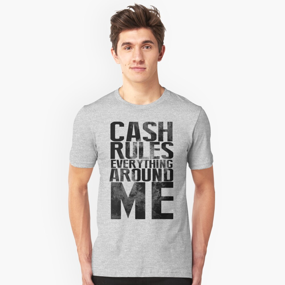 Cash Rules Everything Around Me Unisex T-Shirt Front