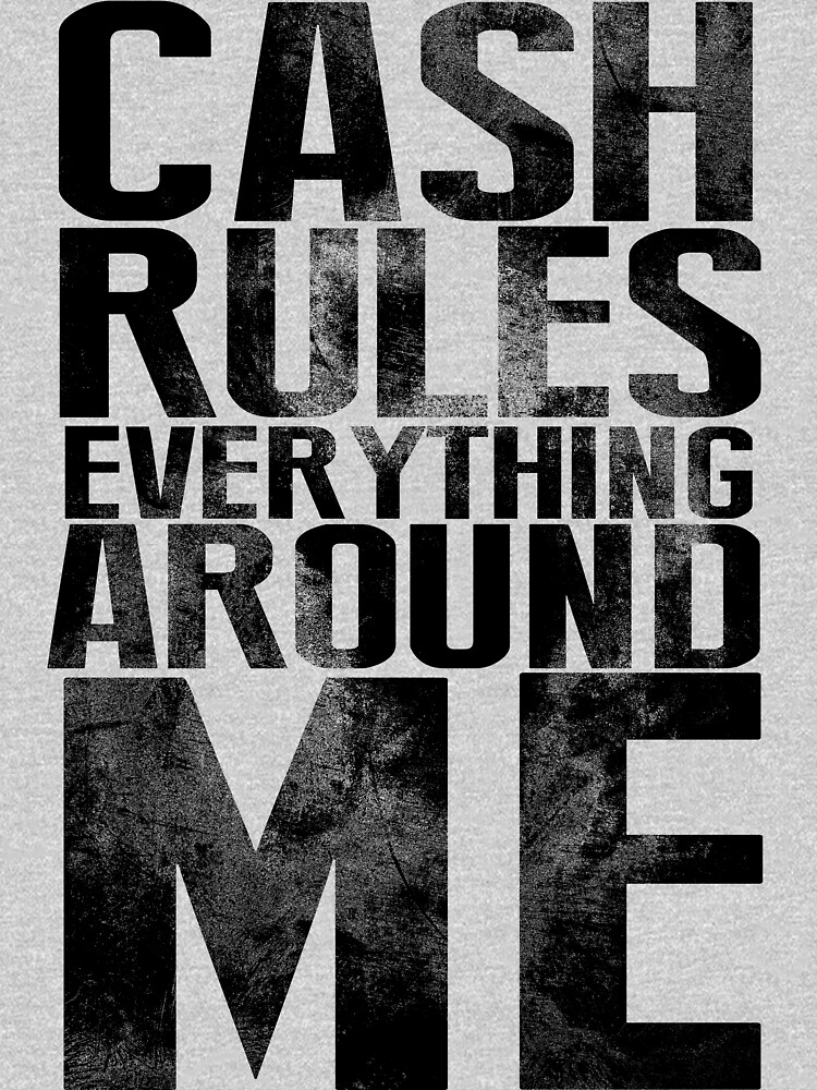 Cash Rules Everything Around Me by KatBDesigns