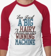 Im Just A Big Hairy American Winning Machine Men's Baseball ¾ T-Shirt