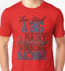 Im Just A Big Hairy American Winning Machine Unisex T-Shirt