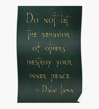 """""""Do not let the behavior of others destroy your inner peace."""" - Dalai Lama Poster"""