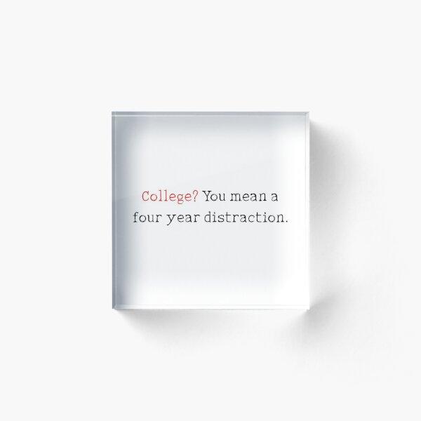 College funny quote Acrylic Block