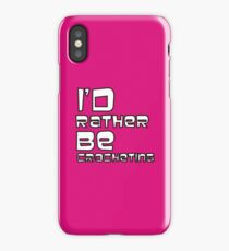 I'd Rather Be Crocheting...In Pink iPhone Case/Skin