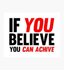 If You Believe You Can Achive Photographic Print