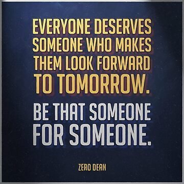 Everyone deserves someone who makes them look forward to tomorrow. by zerodean