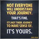 Not everyone will understand your journey… by Zero Dean