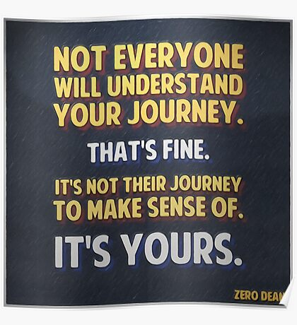 Not everyone will understand your journey… Poster