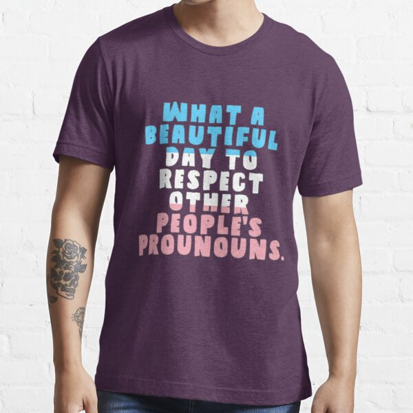 What A Beautiful Day to Respect Pronouns Essential T-Shirt