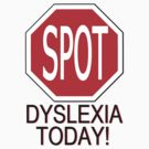 SPOT Dyslexia Today! (Funny Shirt) by Weber Consulting